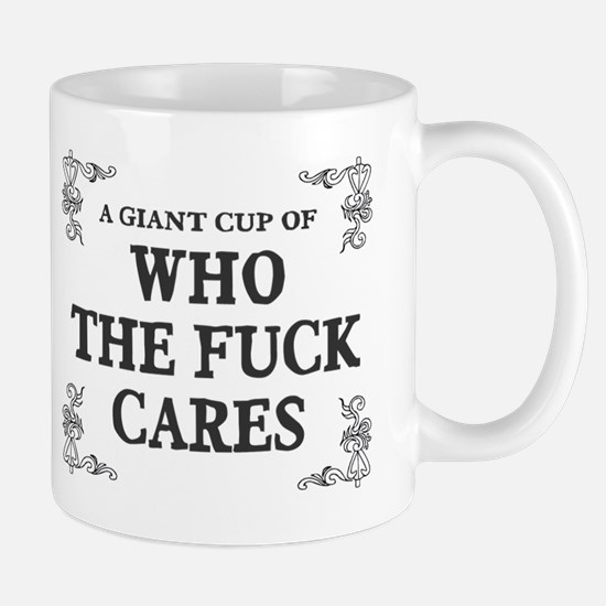 Giant cup of who the fuck cares Mug