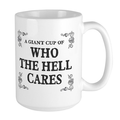 Giant cup of who the hell cares Large Mug