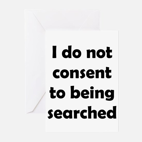 I Do Not Consent To Being Searched Greeting Cards