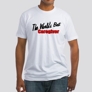 """The World's Best Caregiver"" Fitted T-Shirt"