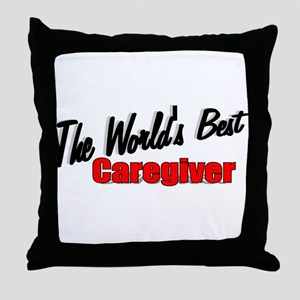 """The World's Best Caregiver"" Throw Pillow"