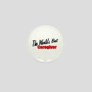 """The World's Best Caregiver"" Mini Button"