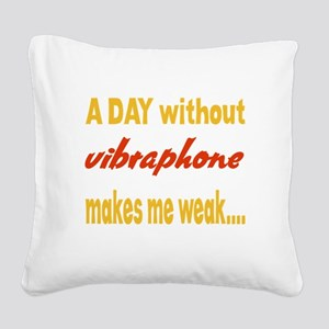 A day without Vibraphone Make Square Canvas Pillow