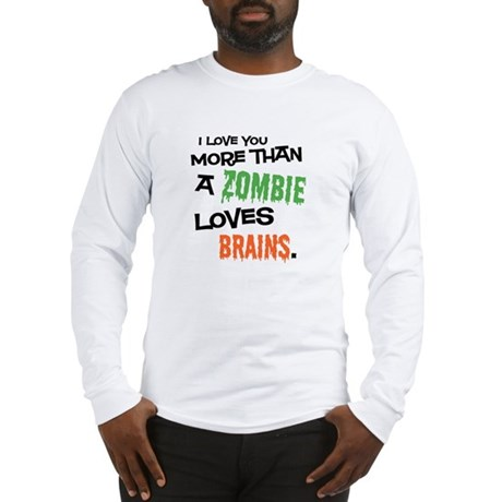 More Than Zombie Loves Brains Long Sleeve T-Shirt