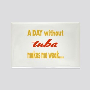 A day without Tuba Makes me weak. Rectangle Magnet