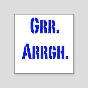 Grr. Arrgh. Sticker