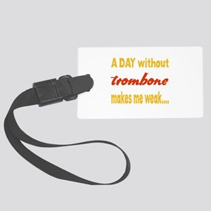 A day without Trombone Makes me Large Luggage Tag