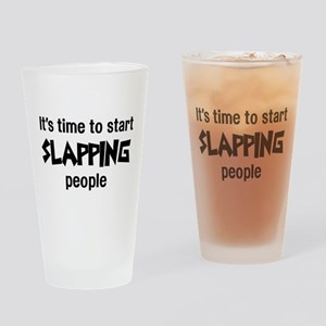 Time to start slapping poeple Drinking Glass