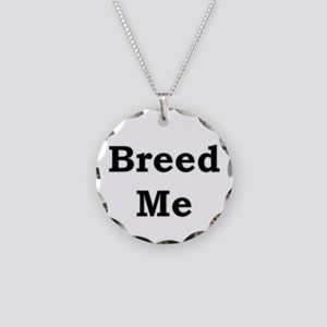 Breed Me Necklace
