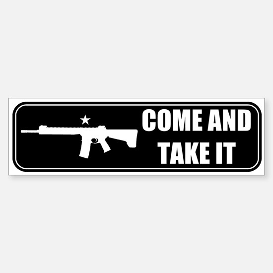 Come and Take It Bumper (Black) Bumper Bumper Bumper Sticker