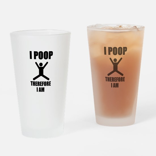 I Poop Therefore I am Drinking Glass