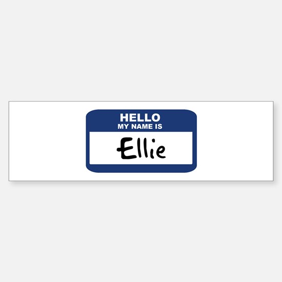 Hello: Ellie Bumper Bumper Bumper Sticker