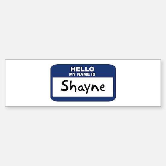 Hello: Shayne Bumper Bumper Bumper Sticker