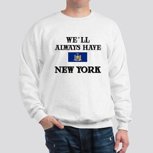 We Will Always Have New York Sweatshirt