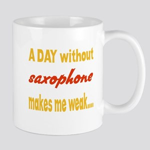 A day without Saxophone Makes me 11 oz Ceramic Mug