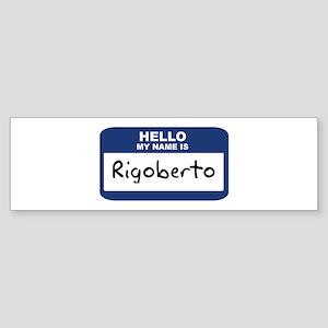 Hello: Rigoberto Bumper Sticker