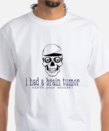 Brain Tumor Excuse White T-Shirt