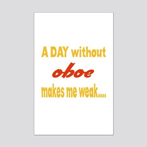 A day without Oboe Makes me weak Mini Poster Print