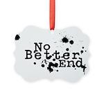 No Better End Ornament