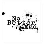 No Better End Square Car Magnet 3