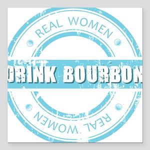 "Real Women Drink Bourbon Square Car Magnet 3"" x 3"""