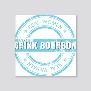 "Real Women Drink Bourbon Square Sticker 3"" x 3"""