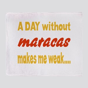 A day without Maracas Makes me weak. Throw Blanket