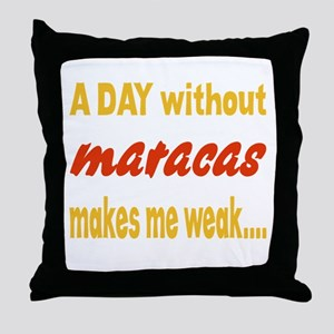 A day without Maracas Makes me weak.. Throw Pillow