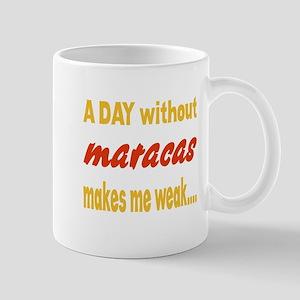 A day without Maracas Makes me w 11 oz Ceramic Mug
