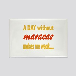A day without Maracas Makes me we Rectangle Magnet