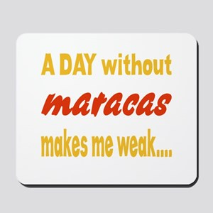 A day without Maracas Makes me weak.. Mousepad