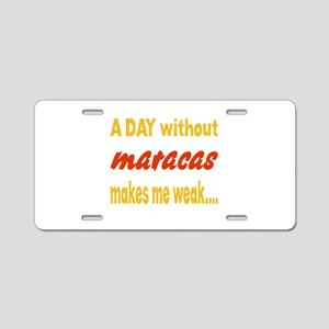 A day without Maracas Makes Aluminum License Plate