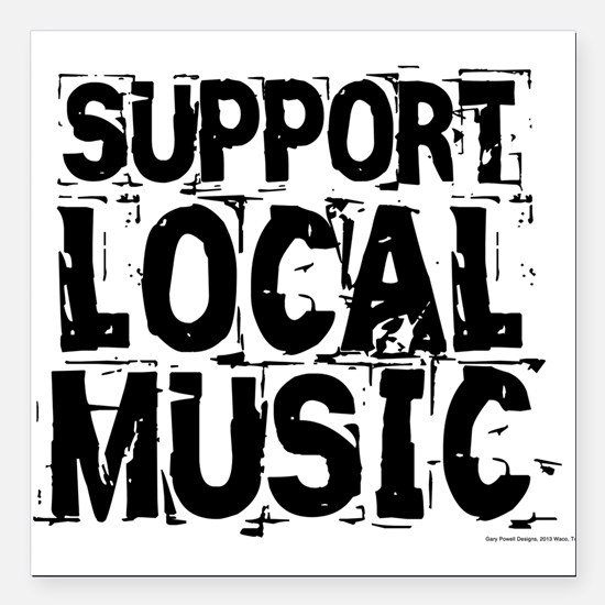 "Support Local Music Square Car Magnet 3"" x 3"""