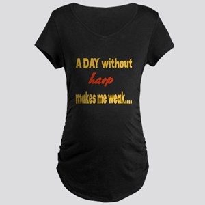 A day without Harp Makes m Maternity Dark T-Shirt