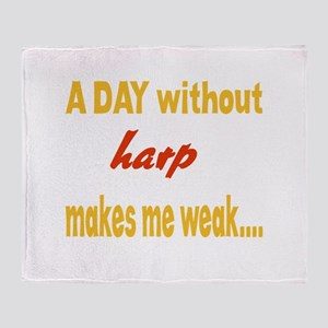 A day without Harp Makes me weak.. Throw Blanket
