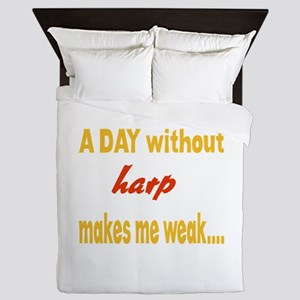 A day without Harp Makes me weak.. Queen Duvet