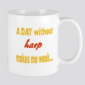 A day without Harp Makes me wea 11 oz Ceramic Mug