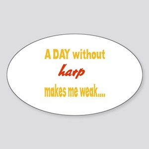 A day without Harp Makes me weak.. Sticker (Oval)