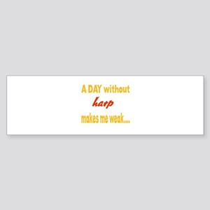 A day without Harp Makes me weak Sticker (Bumper)
