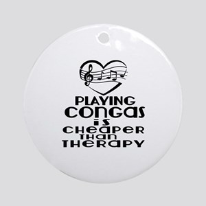 Congas Is Cheaper Than Therapy Round Ornament