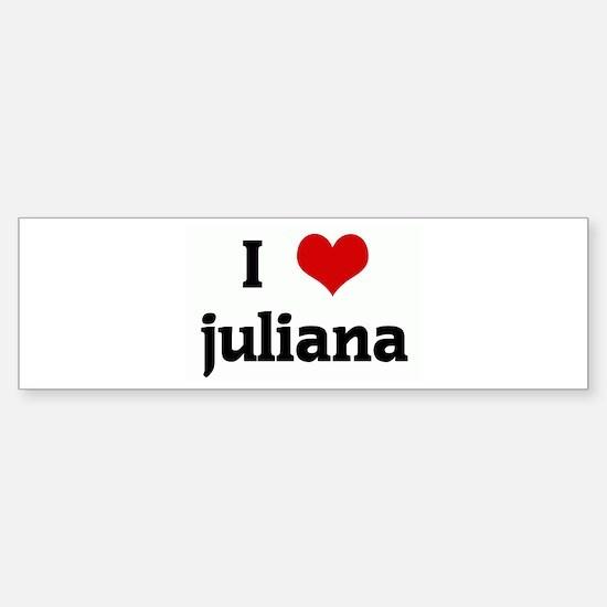 I Love juliana Bumper Bumper Bumper Sticker