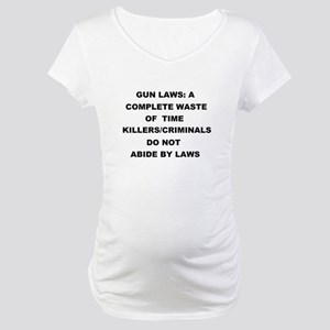 gun laws Maternity T-Shirt