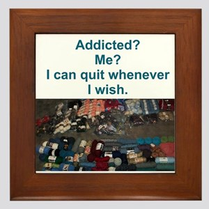 Addicted? Me? I can quit whenever I wish. Framed T