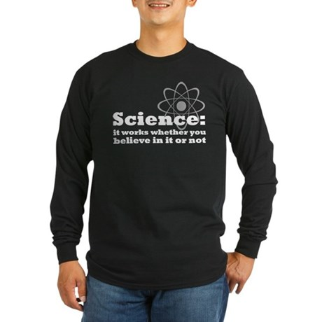 Science Works No Matter What Long Sleeve Dark T-Sh