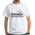 Science Works No Matter What White T-Shirt