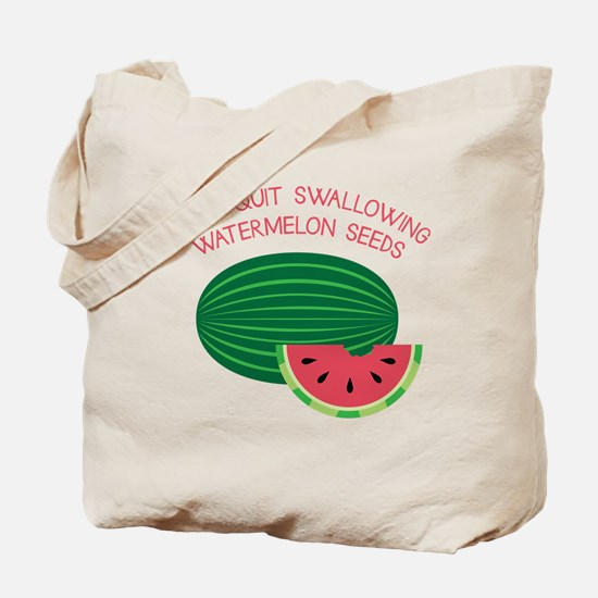 Quit Swallowing Seeds Tote Bag
