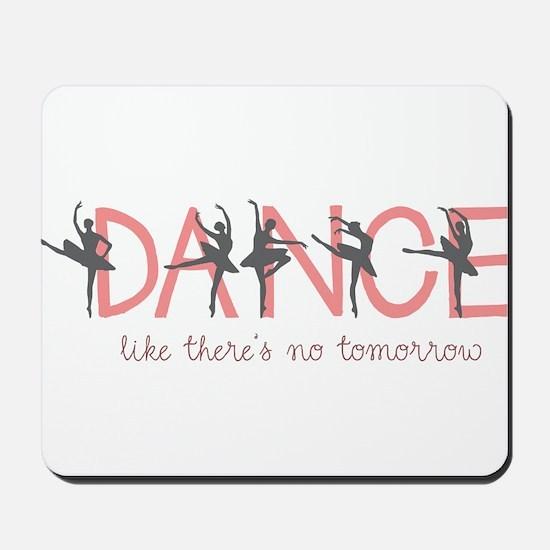 Dance Like There's No Tomorrow Mousepad