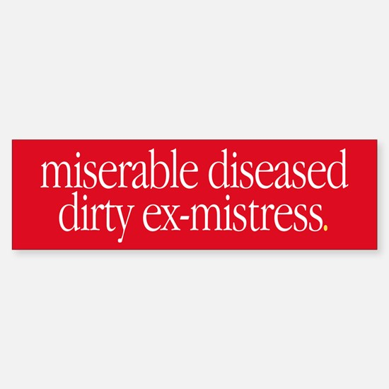 """Miserable Diseased Dirty..."" Bumper Bumper Bumper Sticker"