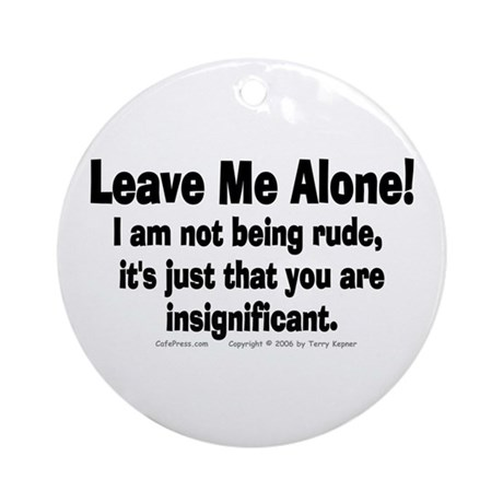 Leave Me Alone! Ornament (Round)