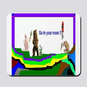 Go To Your Room Mousepad